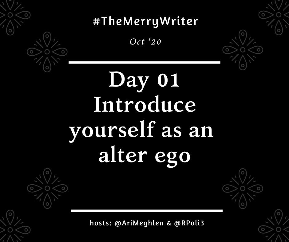 #TheMerryWriter  D01 Introduce yourself as an alter ego  Don't forget to tag myself (@arimeghlen) and Rachel (@rpoli3) in so we see your answers #WritersCommunity #WritingGames https://t.co/HrzBr1gTUf