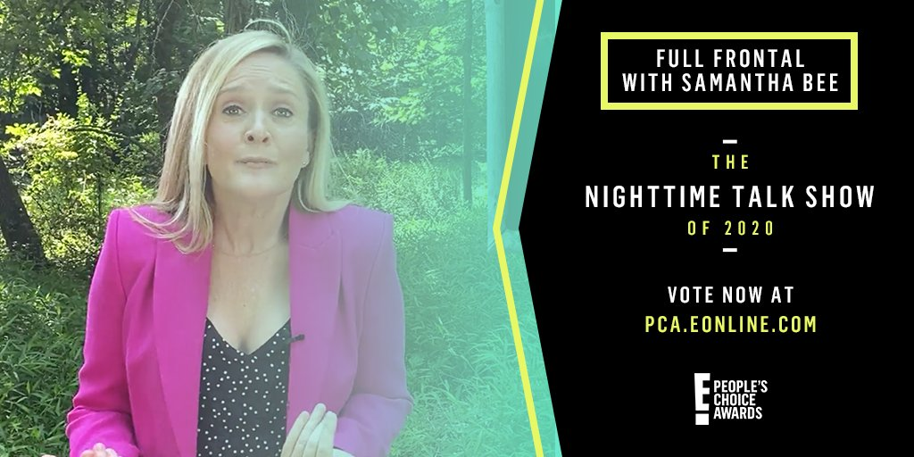 To vote for #FullFrontalwithSamanthaBee for #TheNighttimeTalkShow at this year's #PCAs, RT this or vote at pca.eonline.com. You can vote up to 25 times a day!