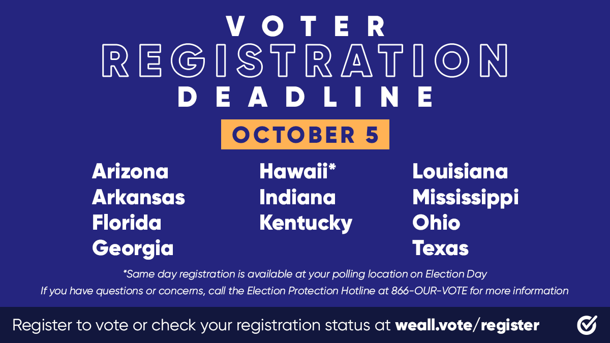 If you live in: Arizona Arkansas Florida Georgia Hawaii Indiana Kentucky Louisiana Mississippi Ohio Texas Your voter registration deadline for the November elections is this Monday, October 5th. DON'T WAIT! Get #RegisteredandReady: weall.vote/register