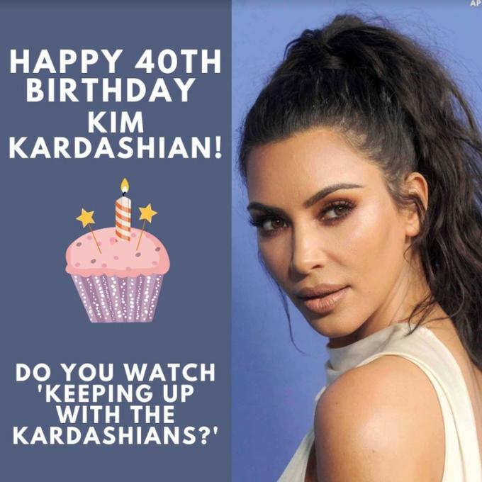 """Do you watch \""""Keeping up with the Kardashians\""""?  Happy 40th Birthday to Kim Kardashian!"""