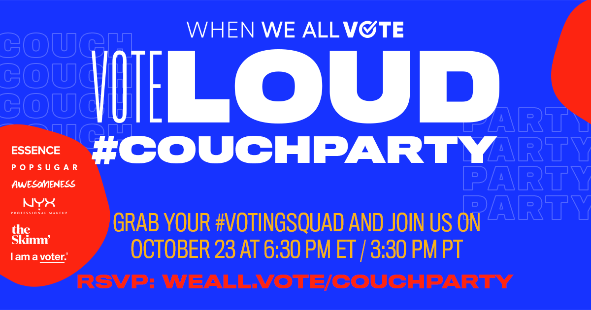 It's time to #VOTELOUD! @WhenWeAllVote is hosting their final #CouchParty TONIGHT, October 23, to make sure YOU and your squad are ready to vote.