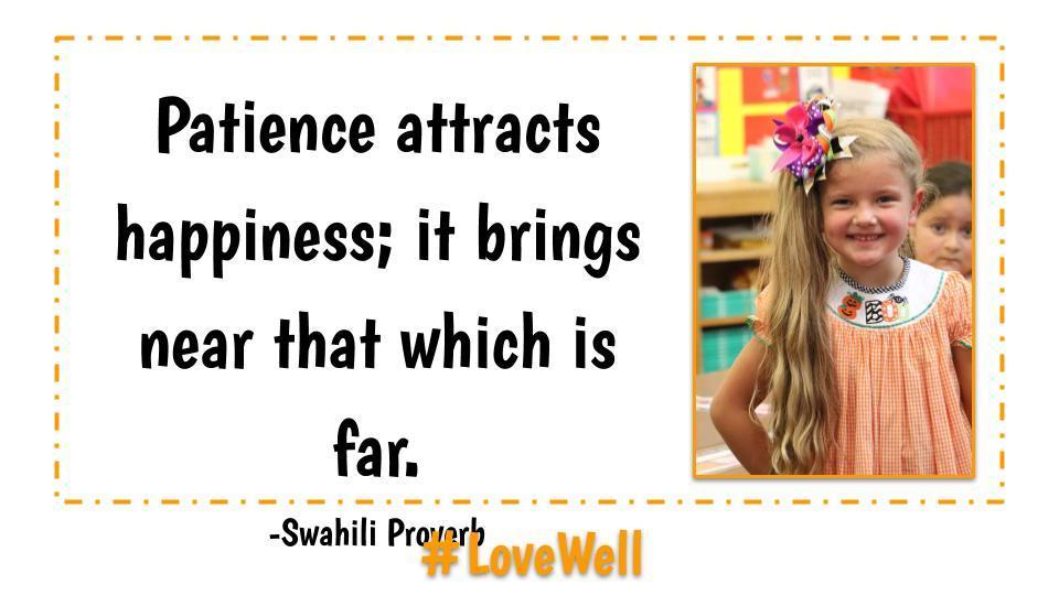 Patience attracts happiness; it brings near that which is far -Swahili Proverb