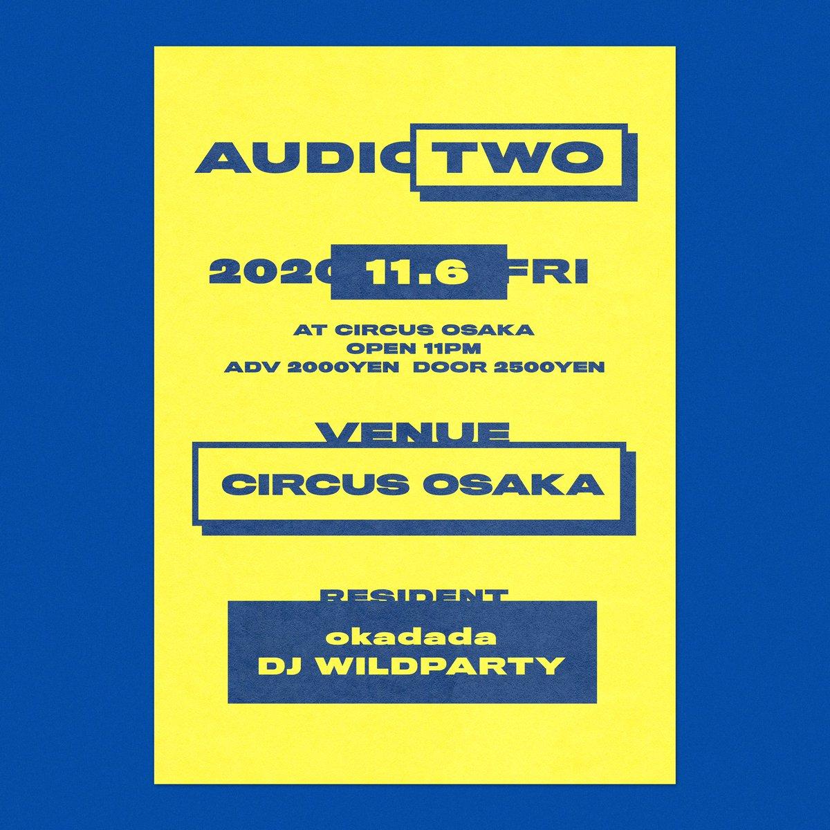 【11/6(金) AUDIO TWO開催決定!】resident:okadada,DJ WILDPARTYopen 23:00-all night@CIRCUSOSAKA 前売取置予約(2000円)➡️