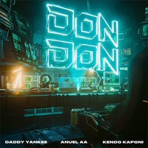 Don Don - Single by Daddy Yankee, Anuel AA & Kendo Kaponi
