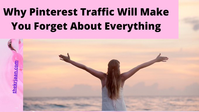 Why Pinterest Traffic Will Make You Forget About Everything