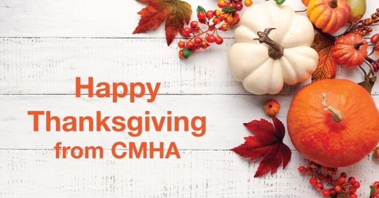 Happy Thanksgiving from CMHA! Please note that our office is closed October 12. If you need help or support, please contact Reach Out 24/7 by calling or texting 519-433-2023, or webchat reachout247.ca