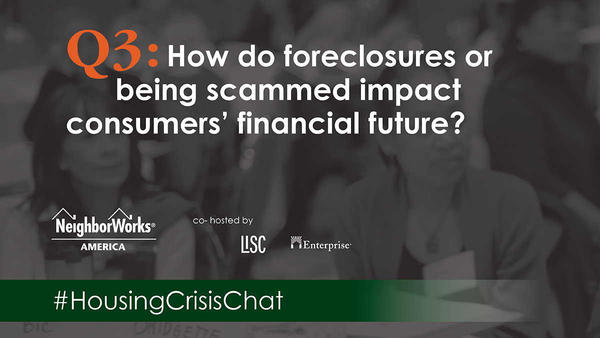 Q3. How do #foreclosures or being scammed impact consumers' #FinancialFuture? #HousingCrisisChat