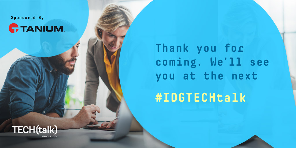 Thank you for attending this week's #IDGTECHtalk on IT management and security in the enterprise with @Tanium. See you soon! https://t.co/eLuqZpwmnw