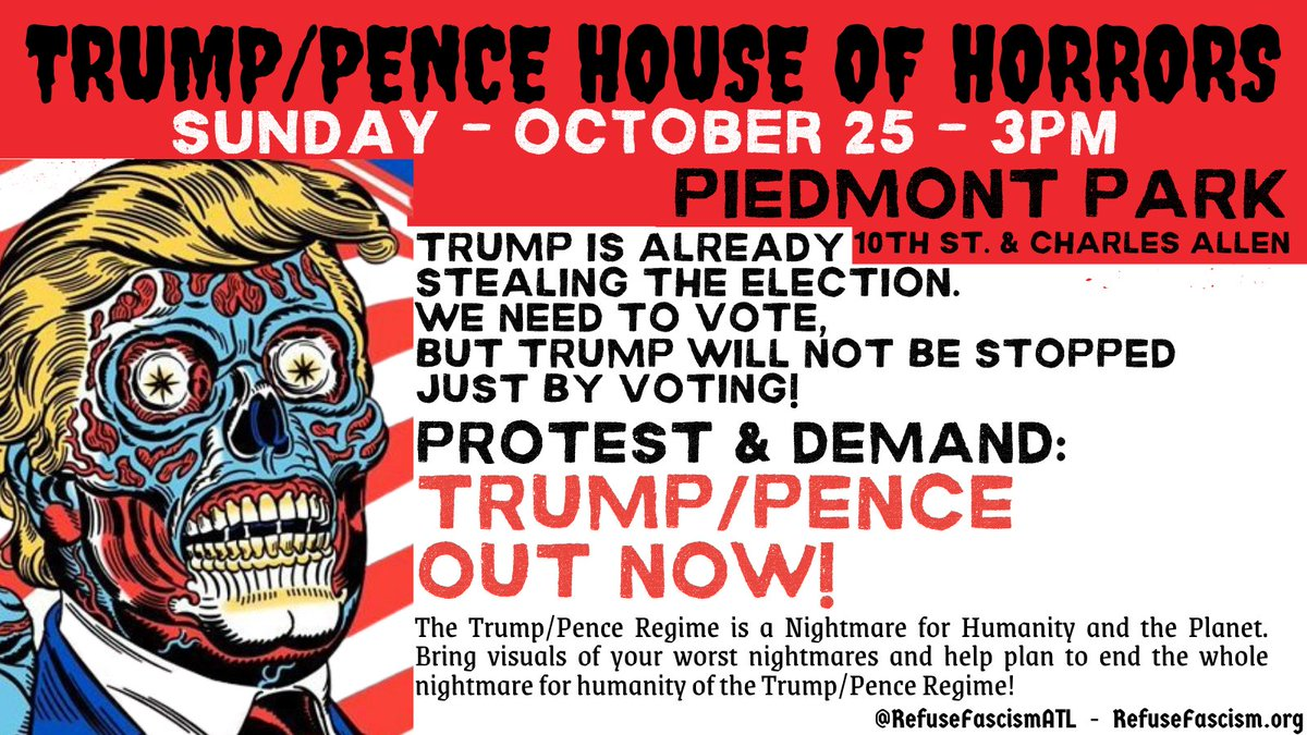 TRUMP/PENCE HOUSE OF HORRORS Sun.10/25, 3pm PIEDMONT PARK 10th & Charles Allen Trump Is Already Stealing the Election. WE NEED TO VOTE, BUT TRUMP WILL NOT BE STOPPED JUST BY VOTING! PROTEST & DEMAND #TrumpPenceOutNow EVENT: https://t.co/jaQdYlH6S4 @WhereProtest @RefuseFascism https://t.co/o5rLZgN1T0