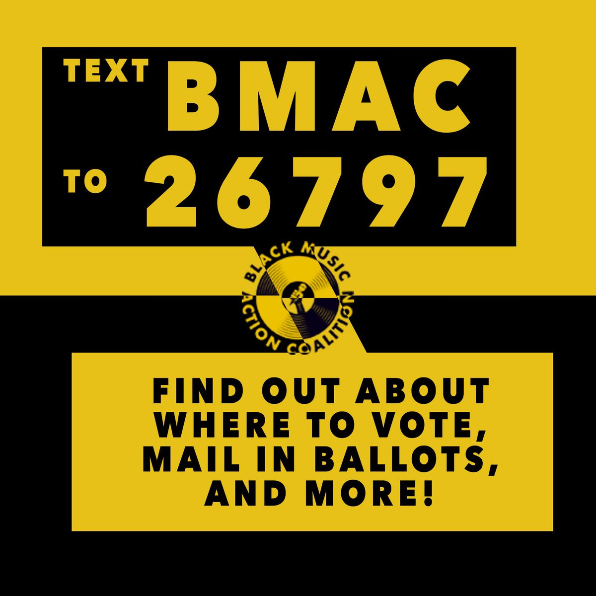 """Text """"BMAC"""" to 26797 to get all Your information about Where/How to Vote. #WeHaveThePower #BePartOfTheChange #BlackVotesMatter #BlackLivesMatter #BlackMusicMatters"""