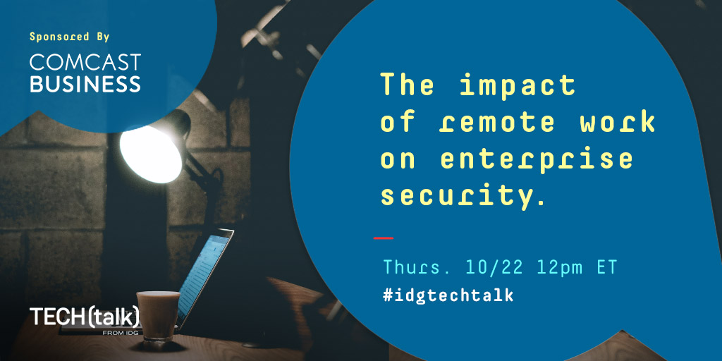 Join the #IDGTECHtalk sponsored by @ComcastBusiness this Thursday (Oct 22) at 12 pm ET to continue discussing security in the enterprise during this time of remote working. This is a topic that impacts us all so make your voice heard at the chat! #cybersecurityawarenessmonth https://t.co/2IT048UFgs