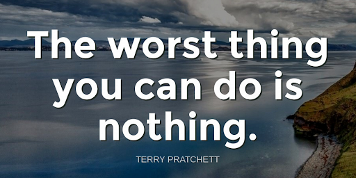 """The worst thing you can do is nothing.""-Terry Pratchett https://t.co/Jo0Lwnjzte"