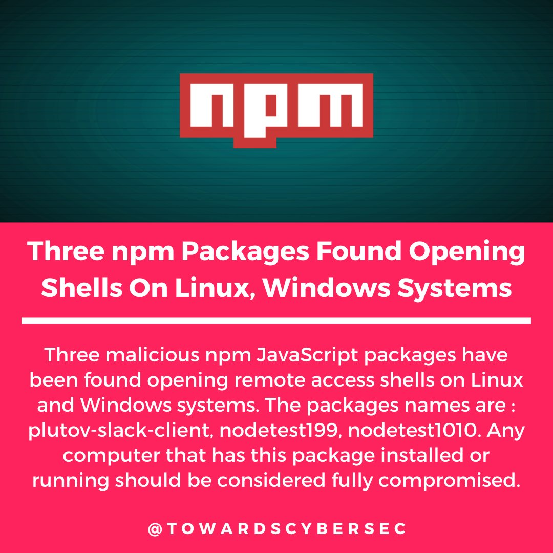 Three malicious npm JavaScript packages have been found opening remote access shells on Linux and Windows systems!!  Follow For More >> @TowardsCybersec   #cybersecurity #security #privacy #infosec #npm #javascript #developers #coder #programmers #programming #SoftwareDeveloper https://t.co/VUJXGxyPkf