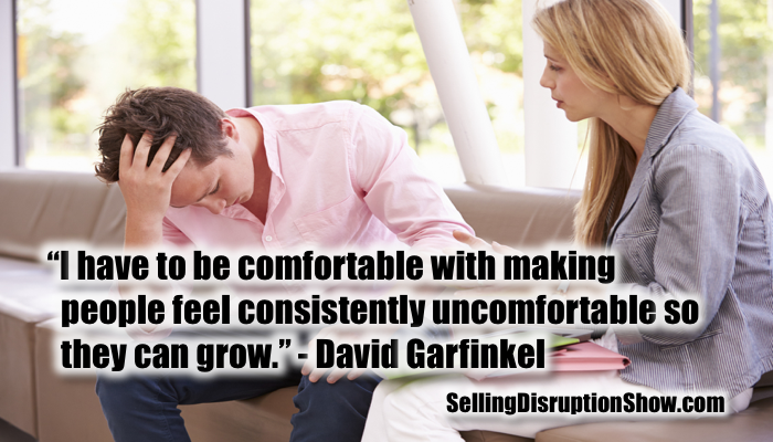 I have to be comfortable with making people feel consistently uncomfortable so they can grow. - David Garfinkel #quote #SellingDisruption https://t.co/RgZ9OKLOQl