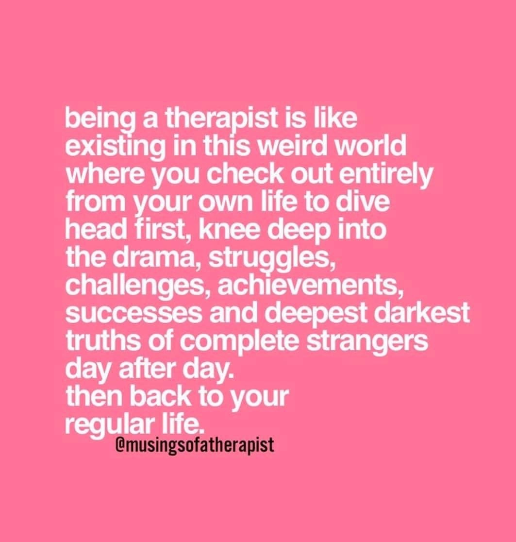 the most accurate job description from @Musingsofatherapist