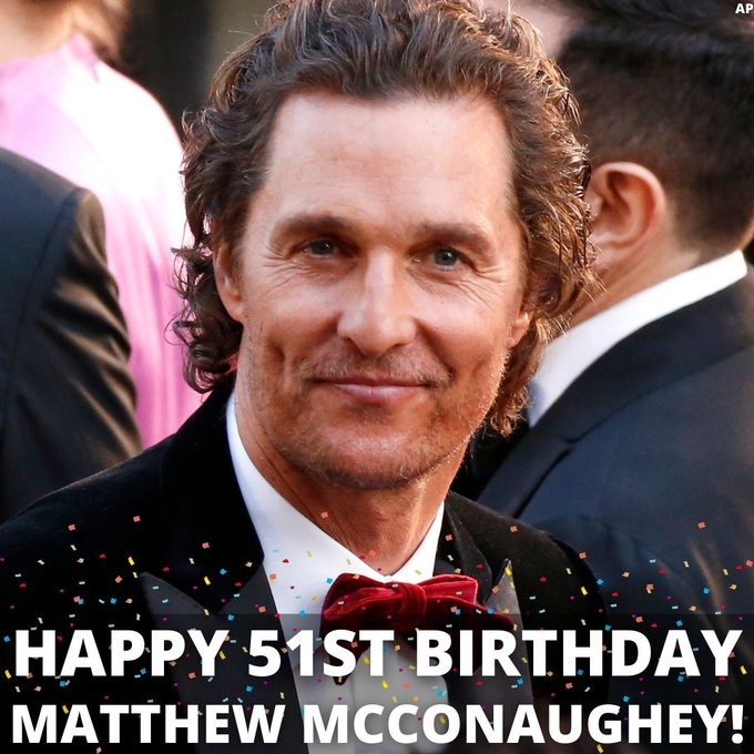HAPPY BIRTHDAY! Matthew McConaughey turns 51 today.
