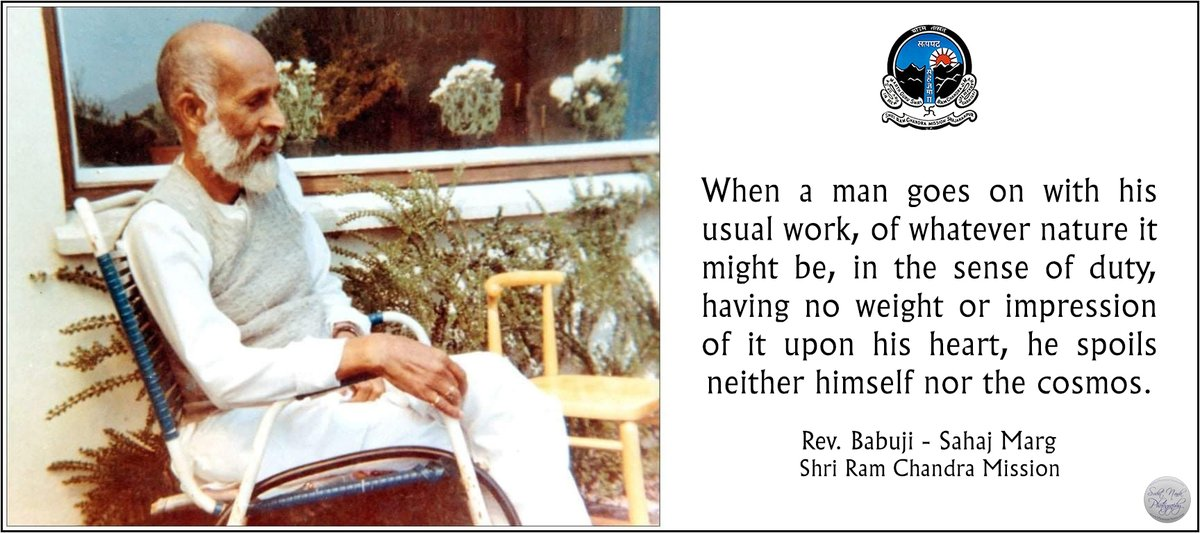 When a man goes on with his usual #work of whatever #nature it might be, in the sense of #duty, having no weight or #impression of it upon his #heart, he spoils neither himself nor the #cosmos.  Rev #Babuji - #Ram #Chandra #Sahaj #Marg #SRCM #gyan #knowledge #truth #wisdom #quote https://t.co/ciaX8W8H5p