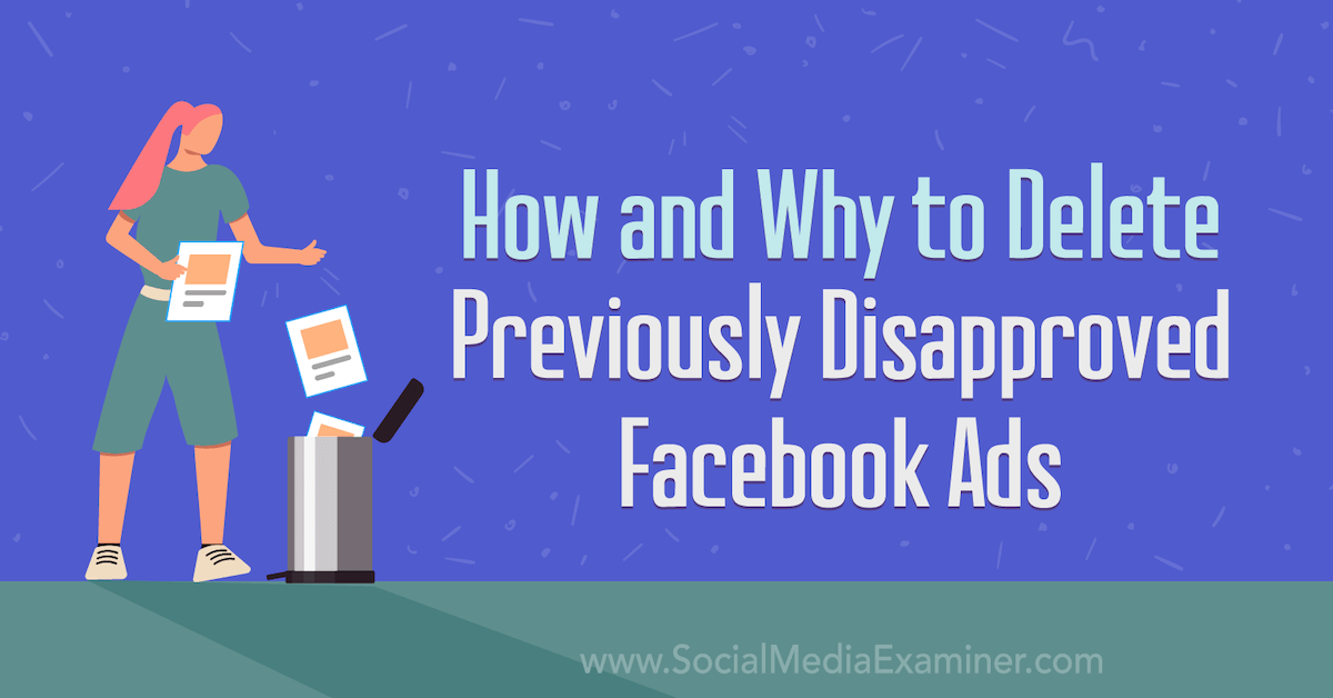 How and Why to Delete Previously Disapproved #Facebook #Ads bit.ly/3lXNHmr