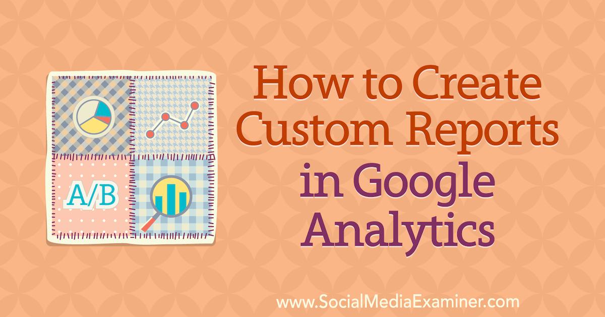 How to Create Custom Reports in #GoogleAnalytics bit.ly/357D3Cu