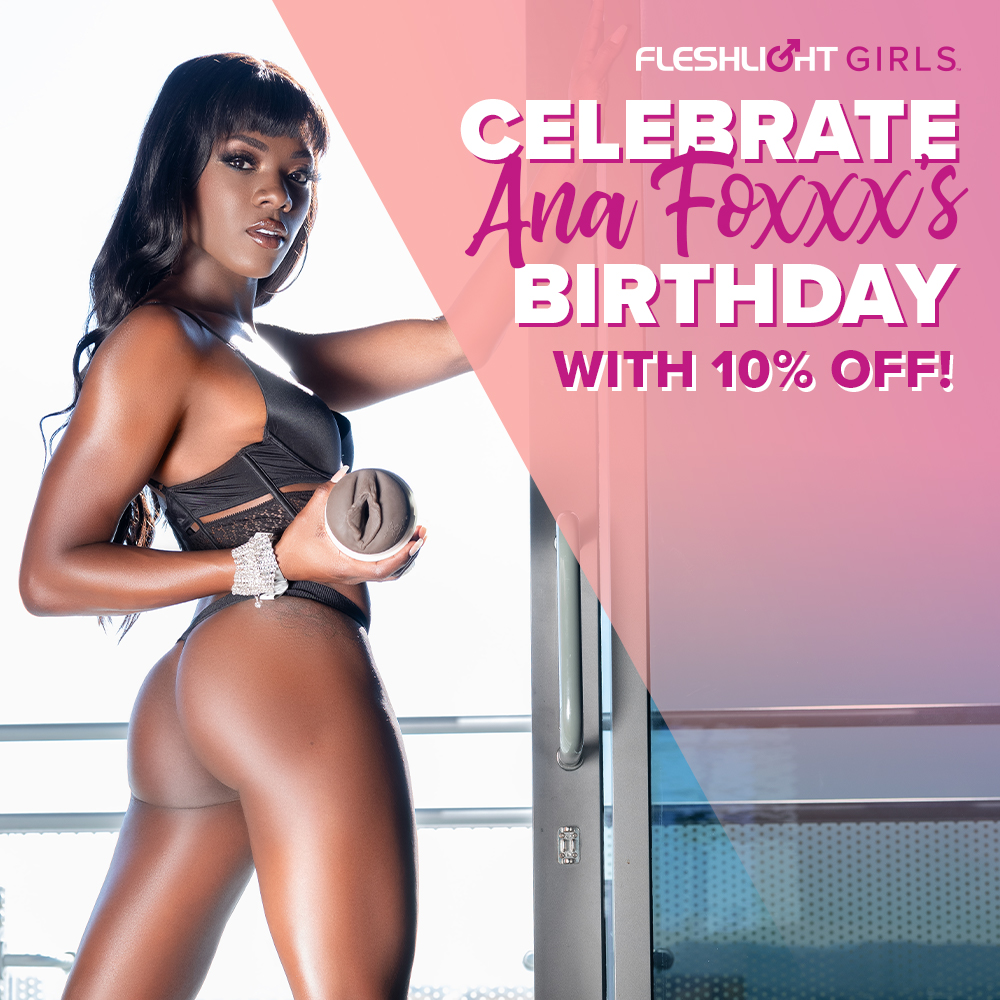 Celebrate Fleshlight Girl @AnaFoxxx birthday ALL MONTH with 10% off her Fleshlight by using coupon code GIRLS at checkout! Only at Fleshlight.com/anafoxxx
