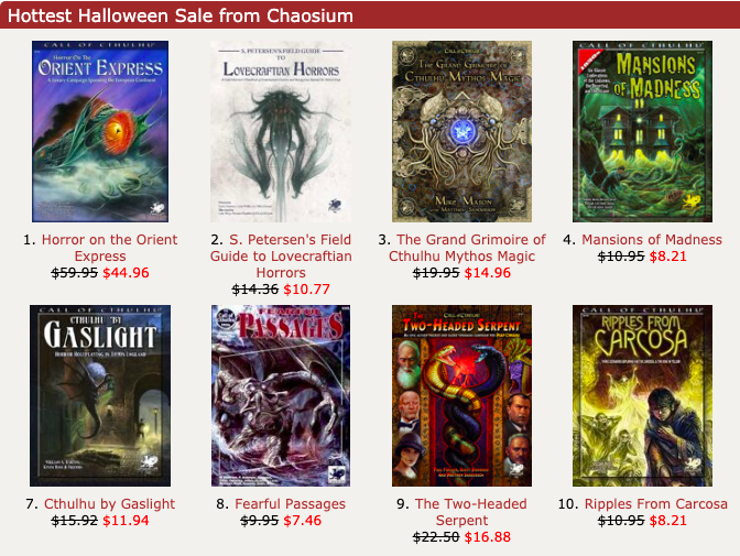 For the next week get 25% off over 200 @Chaosium_Inc releases at @DriveThruRPG in the #Halloween2020 Sale.  Titles include Horror on the Orient Express, The Grand Grimoire, Down Darker Trails, Reign of Terror, Petersen's Abominations, and many, many more: https://t.co/JVIAuTkz5o https://t.co/xLprDzNLue