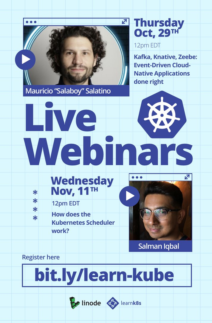 Learn Kubernetes from the Learnk8s instructors in these 2 webinars: 1. Kafka, Knative, Zeebe: Event-Driven Cloud-Native apps done right by @salaboy 2. How does the Kubernetes scheduler works? by @SoulmanIqbal Register here bit.ly/34wm9P7 @linode is hosting the event!