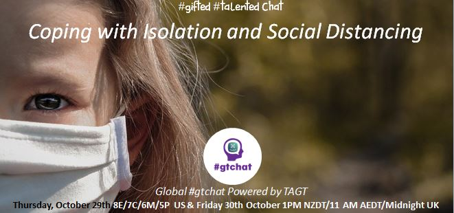 "Join Global #gtchat (#giftED #talented) Powered by #TAGT @TXGifted this week (10/29 US/Note: UK time change) Our topic: ""Coping with Isolation and Social Distancing"" #NAGC #SENG #2ekids #parentinginapandemic #COVID19 #parenting #edchat #txeduchat #AussieED #tuesdaythoughts https://t.co/9Jhjrz194e"