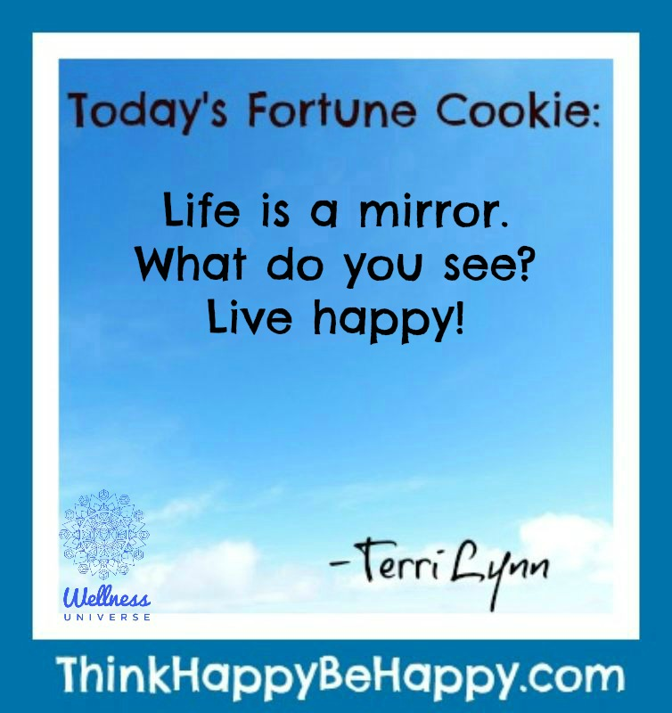 Today's Fortune Cookie: Life is a mirror. What do you see? Live happy! -Terri Lynn https://t.co/ebx0rSVEDs #terrilynn #WUVIP #fortunecookie #livehappy #happiness #feelgood #feelgod #liveyourbestlife https://t.co/yr9ll7GIMS
