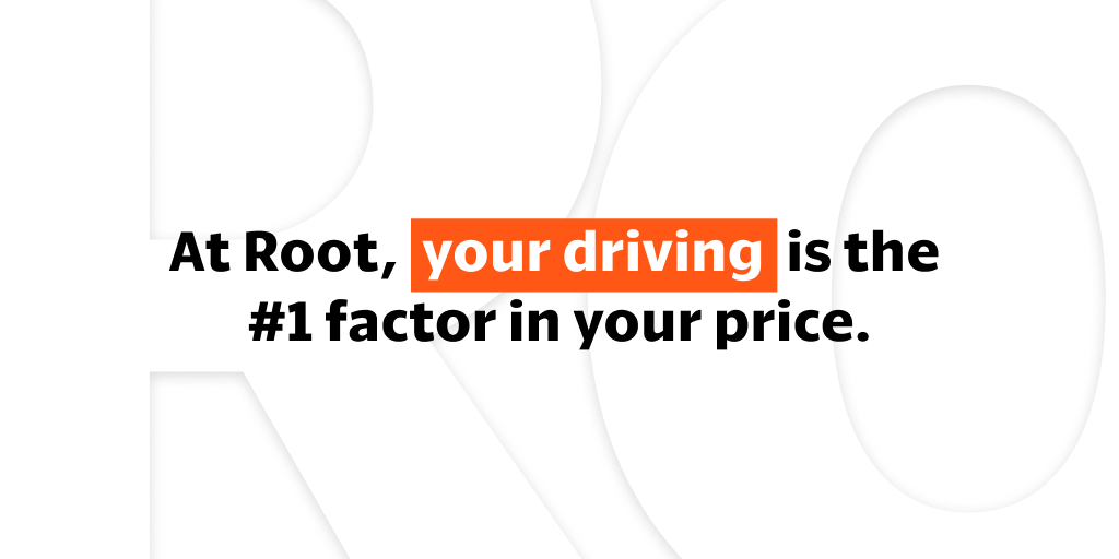 At Root, your driving behavior is the main factor in what you pay for car insurance. Because we care about what matters most—how you actually drive. Better drivers save more, and that's exactly how it should be.
