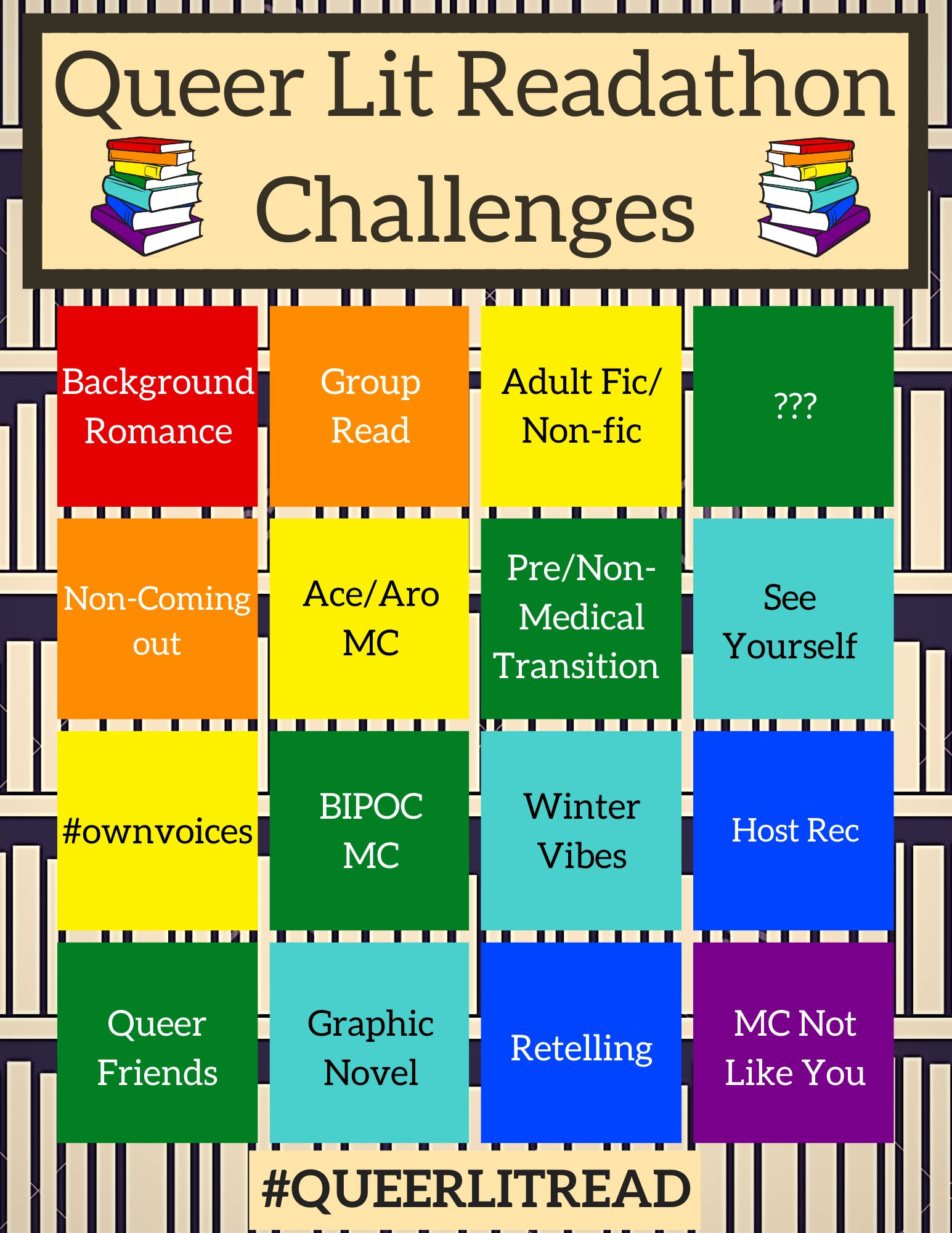 """A simple background of tan book shelves with the title """"Queer Lit Readathon Challenges."""" A rainbow 4 by 4 bingo board with the challenges: Background Romance, Group Read, Adult Fiction/Nonfiction, ???, Non Coming Out, Ace/Aro MC, Pre/Non-Medical Transition, See Yourself, #ownvoices, BIPOC MC, Winter Vibes, Host Rec, Queer Friends, Graphic Novel, Retelling, MC Not Like You. Bottom text """"#QueerLitRead"""""""