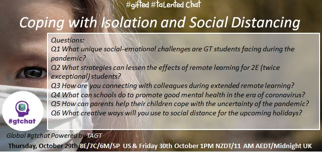 "Questions for tomorrow's (10/29 US) Global #gtchat (#giftED #talented) Powered by #TAGT @TXGifted Our topic: ""Coping with Isolation and Social Distancing"" #NAGC #SENG #2ekids #parentinginapandemic #nt2t #COVID19 #parenting #edchat #txeduchat #AussieED #WednesdayThoughts https://t.co/J6wEZNxTGb"