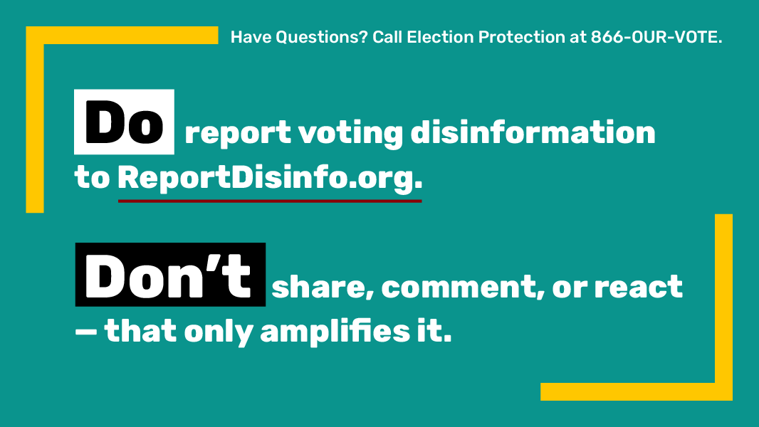 📣 IMPORTANT! If you see disinformation about voting in an online post or ad, do your part to stop the spread: ➡️ DO take a screenshot to submit it to ReportDisinfo.org. ➡️ DONT engage, react or comment — that only means more people will see it. #DisruptDisInfo