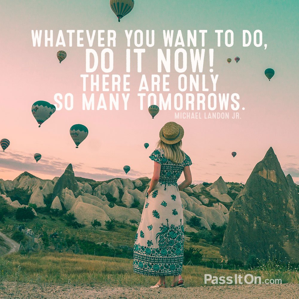 """""""Whatever you want to do, do it now! There are only so many tomorrows."""" -- Michael Landon Jr. https://t.co/jbRcp8BHEA . . . #mindfulness #meditation #bepresent #powerofnow #Love #zen #wellbeing #wellness #compassion #kindness #mominbusiness #womeninbusiness #authenticself https://t.co/25gnu6NpKp"""
