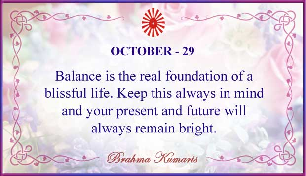Balance is the real foundation of a blissful life. Keep this always in mind and your present and future will always remain bright. #Brahmakumaris  Admin https://t.co/1HYKyfUL71  #WorldPeace #Peace #Peaceofmind #BlissfulLife #BrightFuture #thursdaymorning #ThursdayThoughts https://t.co/dKH9mOlpwz