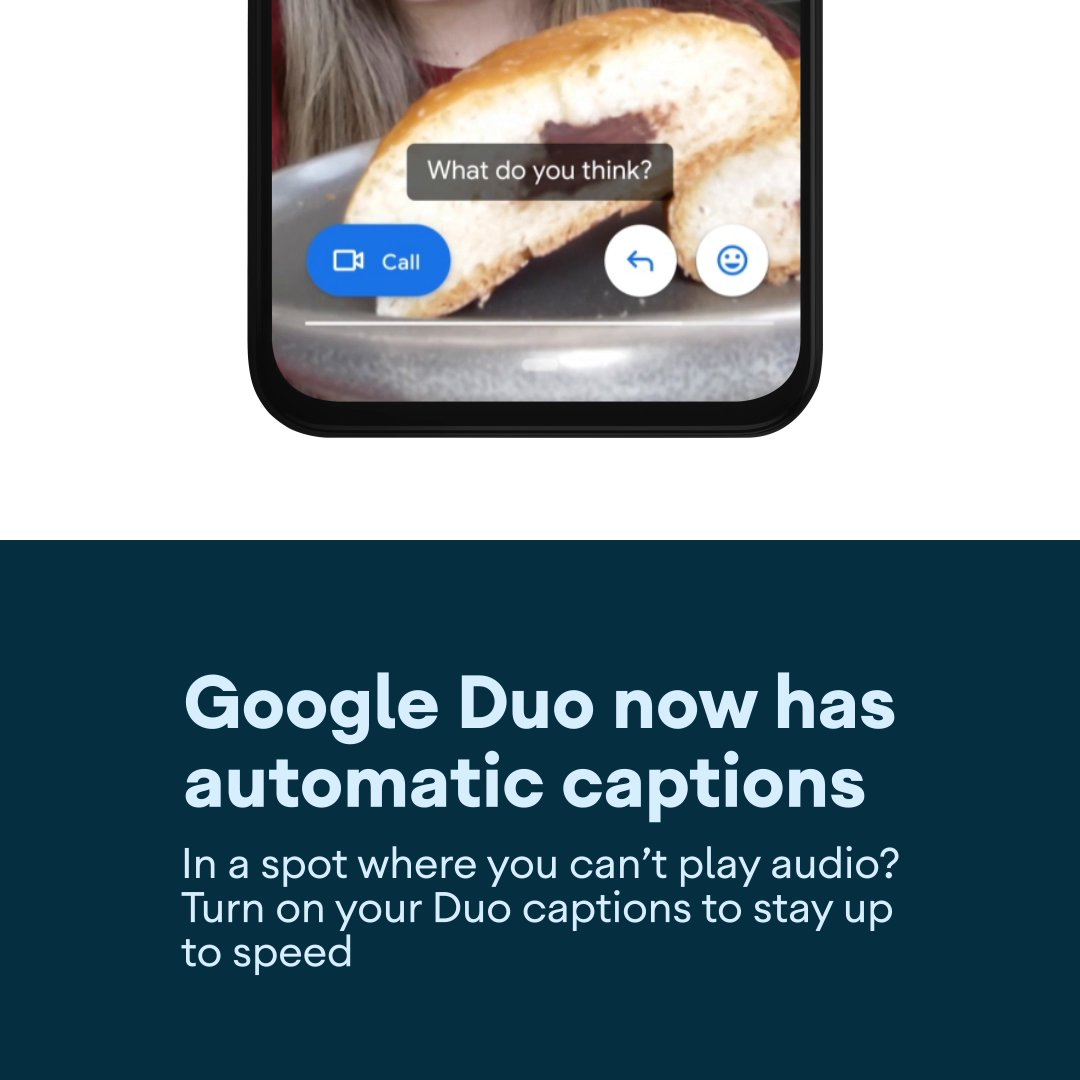 Now there are even more ways to connect on Google Duo. Enjoy automatic captions on video and voice messages for those moments when you can't play audio. Learn more: