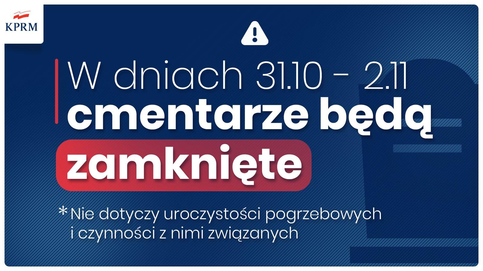 W dniach 31.10-2.11 cmentarze będą zamknięte ‼ * nie dotyczy uroczystości pogrzebowych i czynności z nimi związanych.