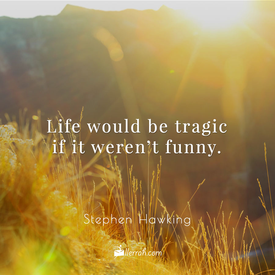 Life would be tragic if it weren't funny.  -Stephen Hawking #donotgiveup #donotquit #lifegoeson #nevergiveup #liveyourbestlife #quotestoinspire #goodquotes #livelife #lifeisshort  #beautifullife  #fridayquotes #llerrahecards #wordsforlifedaily https://t.co/SUmJBi5gfW https://t.co/VVMee9PNNc