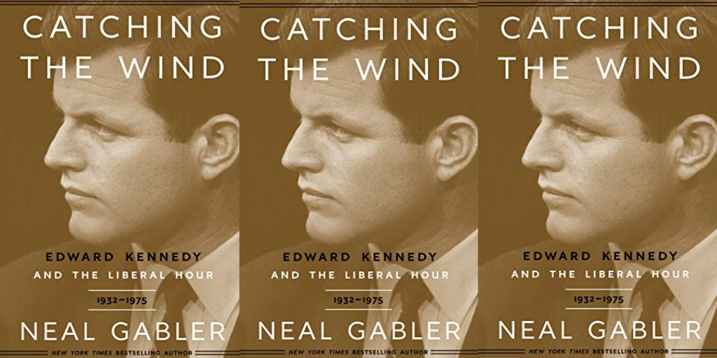 Catching the Wind: Edward Kennedy and the Liberal Hour, 1932-1975 by Neal Gabler  #Books #Biograhy #KennedyFamily #TedKennedy