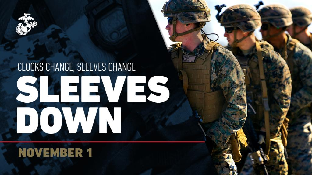SLEEVES DOWN! Hey Marines, what goes up, must come down. It's time to roll those sleeves down.