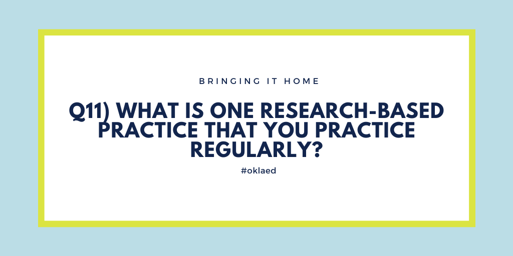 Q11) What is one research-based practice that you practice regularly? #oklaed
