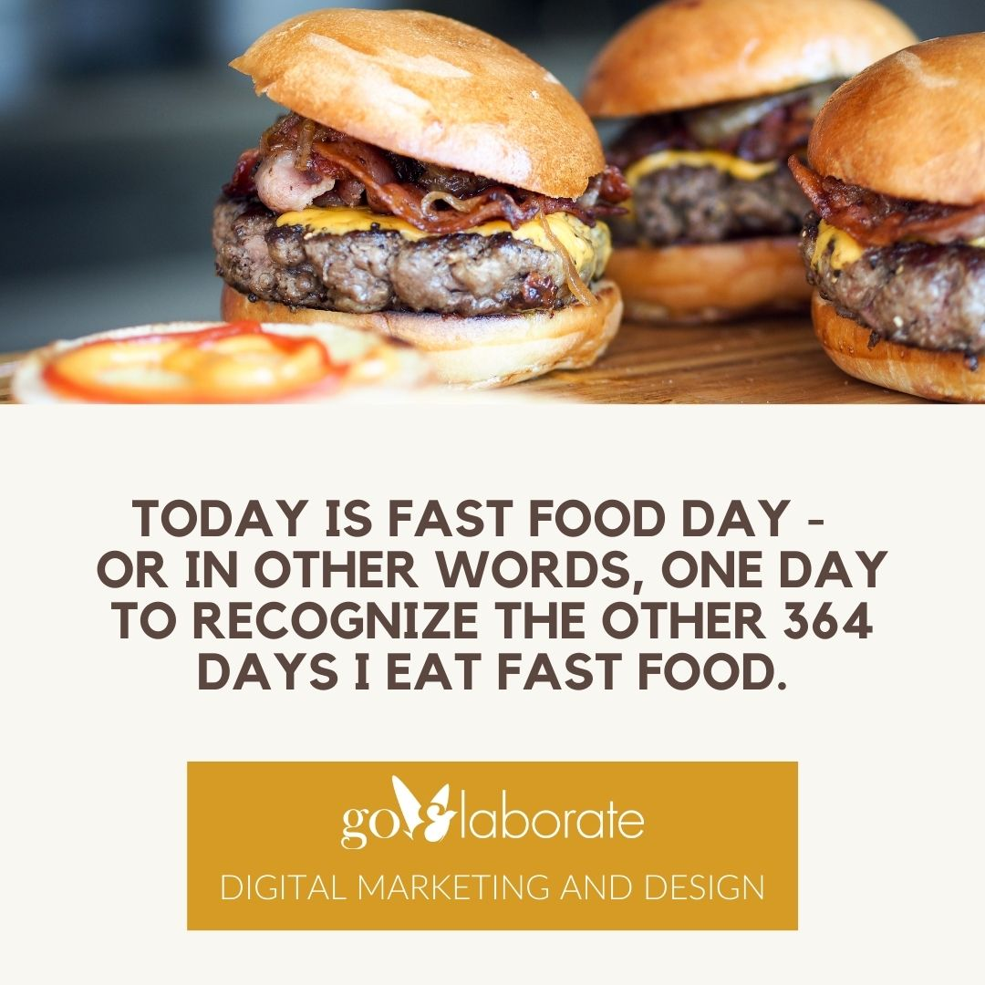 Today is Fast Food Day -  or in other words, one day to recognize the other 364 days I eat fast food.  #FastFoodDay #Food #DigitalMarketing #goElaborate