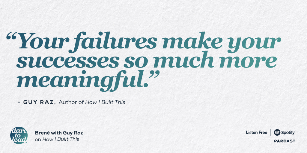 """A great #DaretoLead podcast conversation about """"How I Built This"""" with @guyraz.  Although failure and setbacks can be painful and tough to navigate, they teach us the most about ourselves and the next right thing to do.   Listen to this episode at"""