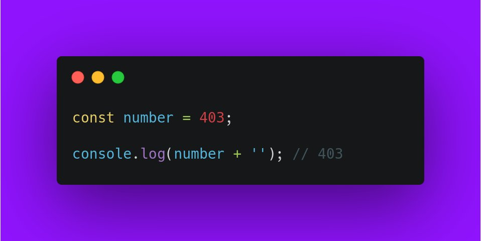 const number = 403;</p>  <p>console.log(number + ''); // 403