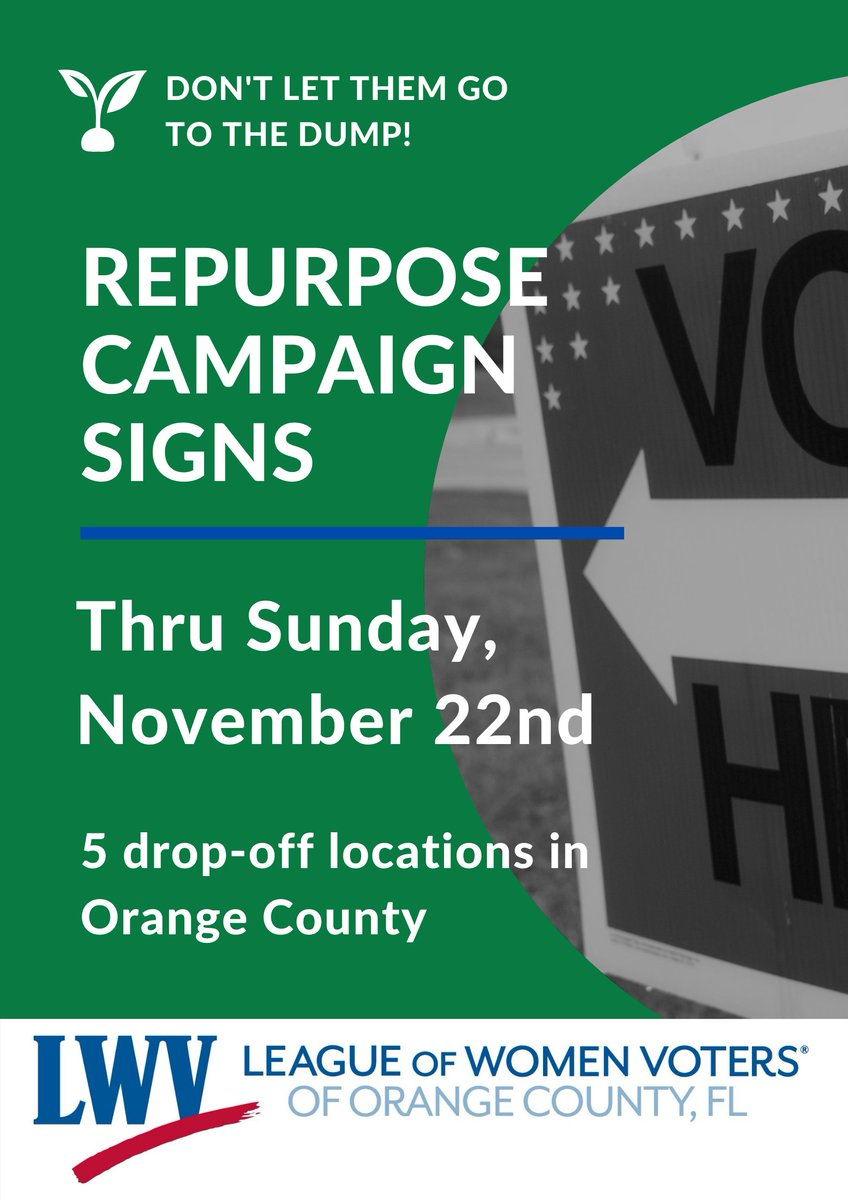 """Repurpose Campaign Signs thru Sunday, November 22nd. 5 drop-off locations in Orange County"""