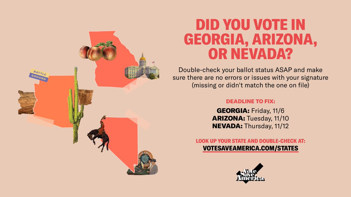 HEADS UP VOTERS IN GEORGIA, ARIZONA AND NEVADA!   Check your ballot status for any errors/issues with your signatures. Deadlines to make corrections coming up 👇  Georgia: Friday, 11/6 Arizona: Tuesday, 11/10 Nevada: Thursday, 11/12  Check your ballot: