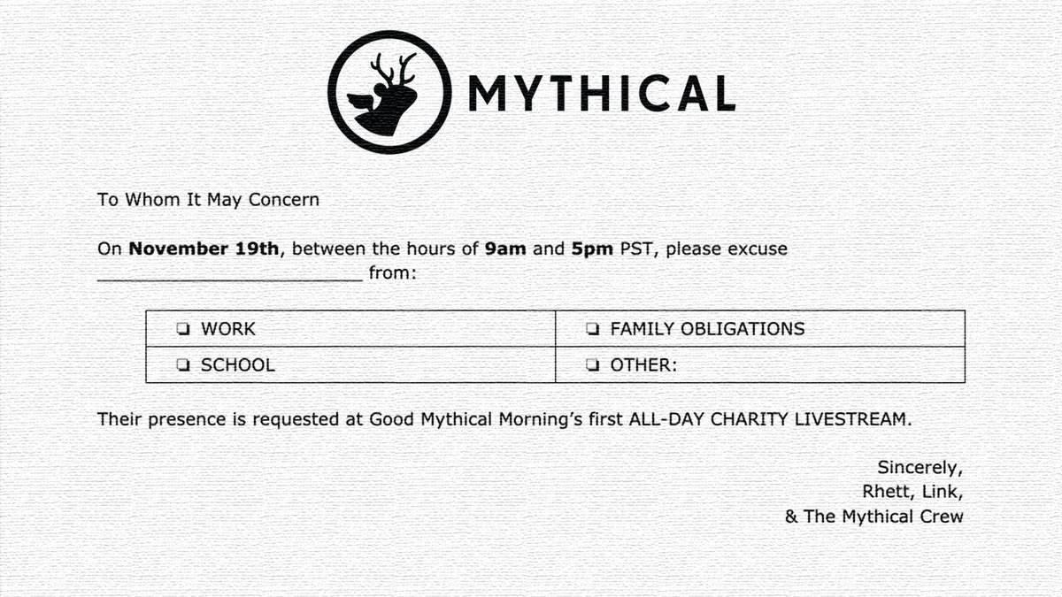 IT'S HAPPENING! November 19th, 9am-5pm PST, we'll be going LIVE on the GMM YouTube channel for an all day charity livestream!  If you need some extra help freeing yourself up to be able to attend, we're pretty sure this VERY OFFICIAL & accurate permission slip should do the trick