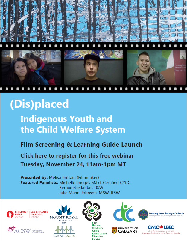 (Dis)placed: Indigenous Youth and the Child Welfare System - Film Screening & Learning Guide Launch. November 24, 2020. This webinar includes film screening, presentation, and panel discussion. Follow this link to register: bit.ly/32d9Kh9