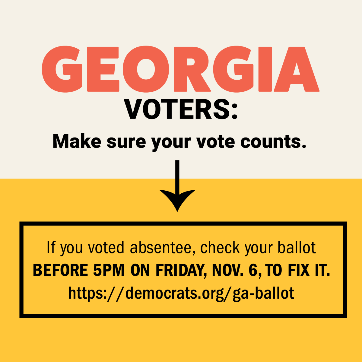 Please retweet:  Georgia voters who voted absentee: You have until 5pm today, November 6, to check the status of your ballot and fix any issues.   Make sure your vote counts.   For more information, go to .