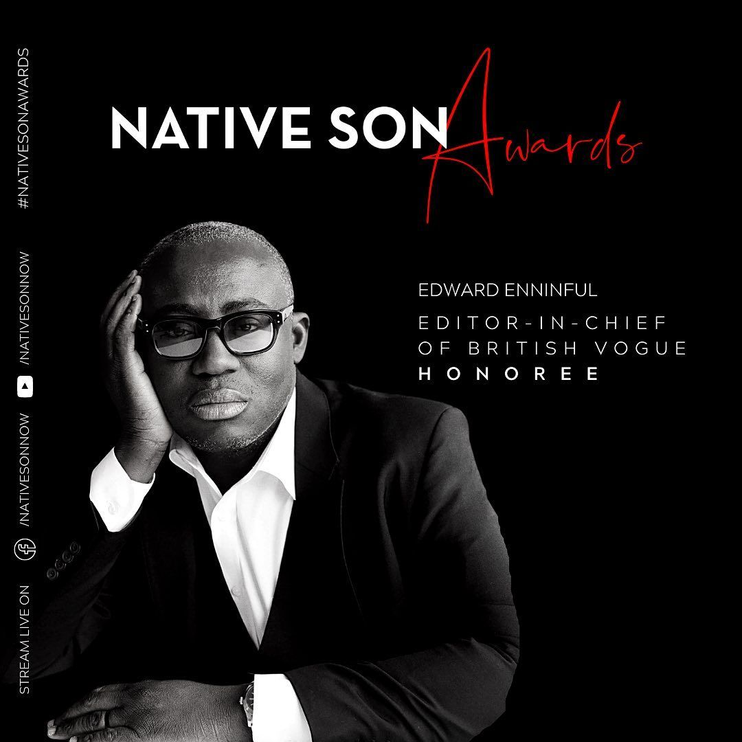 @britishvogue Editor-In-Chief @edward_enninful's voice and vision are reimagining the worlds of fashion and media through a diverse, equitable, and modern lens.  Tune-in to the Native Son Awards 11/19/2020 on FB and YT at 8:00 PM EST/5:00 PM PST RSVP here: