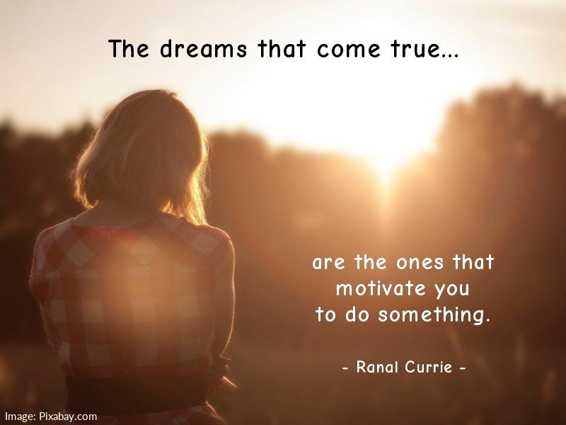 @saimotaa The dreams that come true... are the ones that motivate you to do something.  #quote #dreams #motivation #ThursdayThoughts